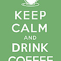 Keep Calm And Drink Coffee by Kristin Vorderstrasse