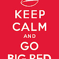 Keep Calm And Go Big Red by Kristin Vorderstrasse