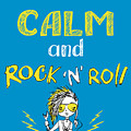 Keep Calm And Rock And Roll , Hand by Naum