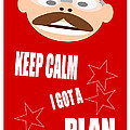 Keep Calm I Got A Plan by R Muirhead Art