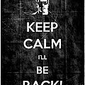 Keep Calm I'll Be Back 14 by Filippo B