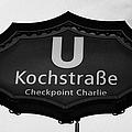 Kochstrasse U-bahn Station Sign Checkpoint Charlie Berlin Germany by Joe Fox