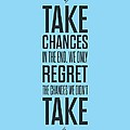 Take Chances In The End, We Only Regret The Chances We Did Not Take Inspirational Quotes Poster by Lab No 4 - The Quotography Department