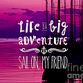 Life Is A Big Adventure Sail On My Friend Yacht Pink Sunset by Beverly Claire Kaiya