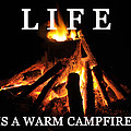 Life Is A Warm Campfire by David Lee Thompson