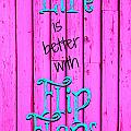 Life Is Better With Flip Flops by Tina Meador
