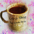 Life Is Short Stay Awake For It by Bill Cannon