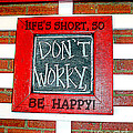 Life's Short So Don't Worry Be Happy by Kathy  White