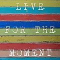 Live For The Moment by Jocelyn Friis
