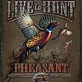 Live To Hunt Pheasants by JQ Licensing
