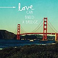 Love Can Build A Bridge- Inspirational Art by Linda Woods