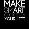 Make Smart Choices In Your Life Poster 2 by Naxart Studio