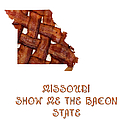 Missouri - Show Me The Bacon - State Map by Andee Design