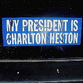 My President Is Charlton Heston Decal Vehicle Window Black Canyon City Arizona  2004 by David Lee Guss