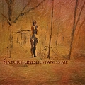 Nature Understands Me by Liane Wright