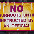 No Burnouts Sign by Garry Gay