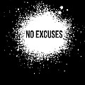 No Excuses Poster Black  by Naxart Studio