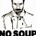 No Soup For You by Florian Rodarte