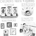On Display At The Children's House Of Horror: by Roz Chast