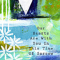 Our Hearts Are With You- Sympathy Card by Linda Woods
