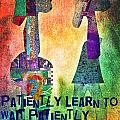 Patiently Learn To Wait Patiently by Currie Silver