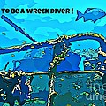 Proud To Be A Wreck Diver by John Malone
