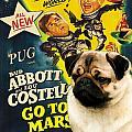 Pug Art - Abbott And Costello Go To Mars by Sandra Sij