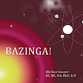 Sheldon Cooper Bazinga by Paulette B Wright