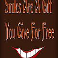 Smiles Are A Gift You Give For Free by Andee Design
