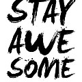 Stay Awesome Poster White by Naxart Studio