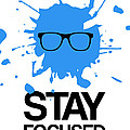 Stay Focused Splatter Poster 2 by Naxart Studio