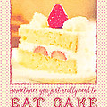 Strawberry Shortcake Sometimes You Just Really Need To Eat Cake by Beverly Claire Kaiya