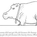 The Bunny Did Not Get The Job Because The Bunny by Charles Barsotti