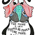 The More I Let People Be People... by Genia GgXpress