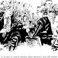 The Point Is To Get So Much Money That Money's by William Hamilton