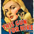 This Gun For Hire  by Movie Poster Prints