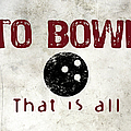 To Bowl That Is All by Flo Karp
