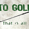 To Golf That Is All by Flo Karp