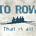 To Row That Is All by Flo Karp