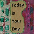 Today Is Your Day - 1 by Gillian Pearce