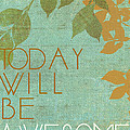 Today Will Be Awesome by Marilu Windvand