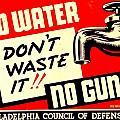 War Poster - Ww2 - No Water No Guns by Benjamin Yeager