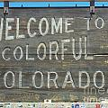Welcome To Colorful Colorado by Jessica Flieg