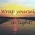 Wrap Yourself In Light by Patricia Januszkiewicz