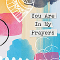 You Are In My Prayers- Colorful Greeting Card by Linda Woods