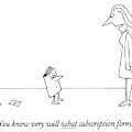 You Know Very Well What Subscription Forms by Charles Barsotti