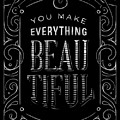 You Make Everything Beautiful by Alastor Greaves