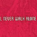 You'll Never Walk Alone by Florian Rodarte