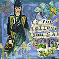 Inspirational Art - If You Believe You Can Then You Really Will by Miriam  Schulman