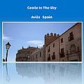 Avila Castle In The Sky by John Shiron